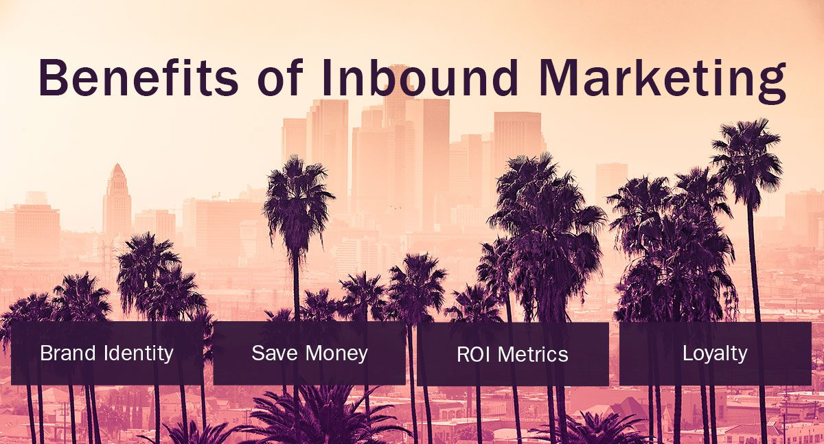 Benefits of Using Inbound Marketing for your Los Angeles Business